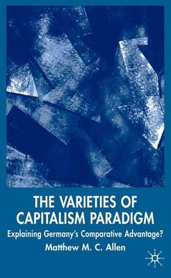 The Varieties of Capitalism Paradigm: Explaining Germany's Comparative Advantage? - New Perspectives in German Political Studies (Hardback)