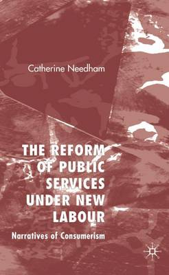 The Reform of Public Services Under New Labour: Narratives of Consumerism (Hardback)