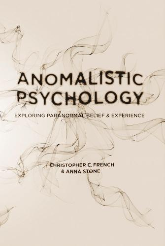Anomalistic Psychology: Exploring Paranormal Belief and Experience (Paperback)