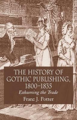 The History of Gothic Publishing, 1800-1835: Exhuming the Trade (Hardback)