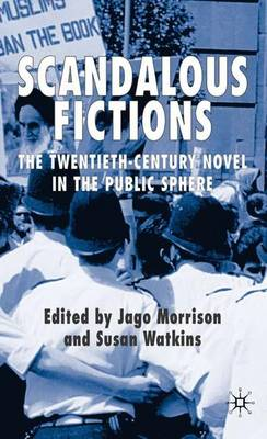 Scandalous Fictions: The Twentieth-Century Novel in the Public Sphere (Hardback)