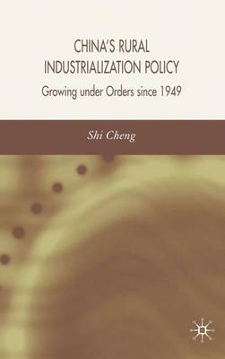 China's Rural Industrialization Policy: Growing Under Orders Since 1949 (Hardback)