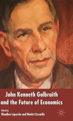 John Kenneth Galbraith and the Future of Economics (Hardback)