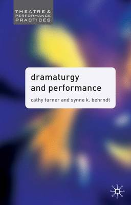 Dramaturgy and Performance - Theatre and Performance Practices (Paperback)
