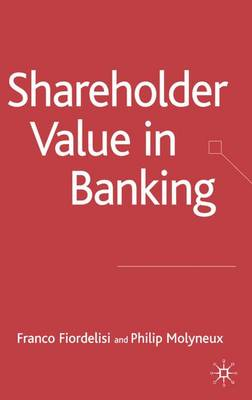 Shareholder Value in Banking - Palgrave Macmillan Studies in Banking and Financial Institutions (Hardback)