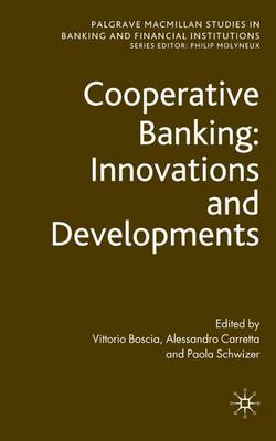 Cooperative Banking: Innovations and Developments - Palgrave Macmillan Studies in Banking and Financial Institutions (Hardback)