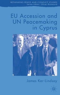 EU Accession and UN Peacemaking in Cyprus - Rethinking Peace and Conflict Studies (Hardback)
