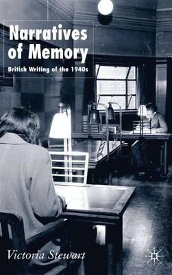 Narratives of Memory: British Writing of the 1940s (Hardback)