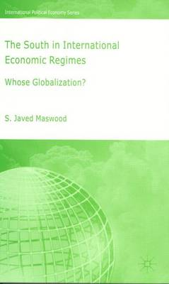 The South in International Economic Regimes: Whose Globalization? - International Political Economy Series (Hardback)