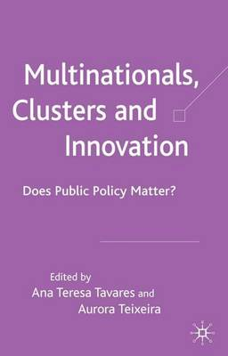Multinationals, Clusters and Innovation: Does Public Policy Matter? (Hardback)