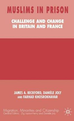Muslims in Prison: Challenge and Change in Britain and France - Migration Minorities and Citizenship (Hardback)
