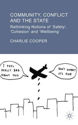 Community, Conflict and the State: Rethinking Notions of 'Safety', 'Cohesion' and 'Wellbeing' (Hardback)