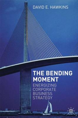 The Bending Moment: Energizing Corporate Business Strategy (Hardback)