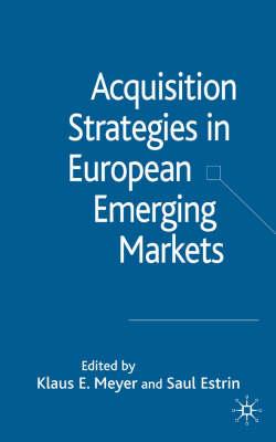 Acquisition Strategies in European Emerging Markets (Hardback)