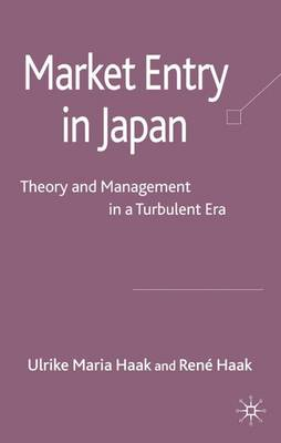 Market Entry in Japan: Theory and Management in a Turbulent Era (Hardback)