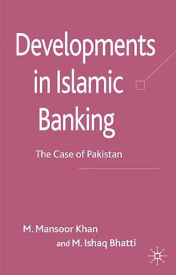 Developments in Islamic Banking: The Case of Pakistan - Palgrave Macmillan Studies in Banking and Financial Institutions (Hardback)