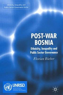 Post-War Bosnia: Ethnicity, Inequality and Public Sector Governance - Ethnicity, Inequality and Public Sector Governance (Hardback)