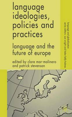 Language Ideologies, Policies and Practices: Language and the Future of Europe - Language and Globalization (Hardback)