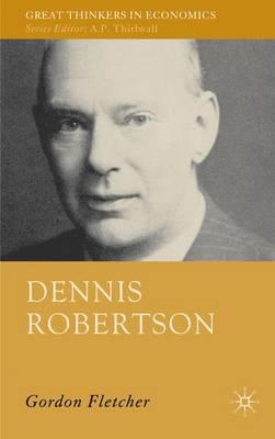 Dennis Robertson - Great Thinkers in Economics (Hardback)