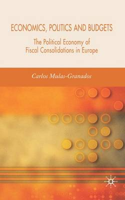 Economics, Politics and Budgets: The Political Economy of Fiscal Consolidations in Europe (Hardback)