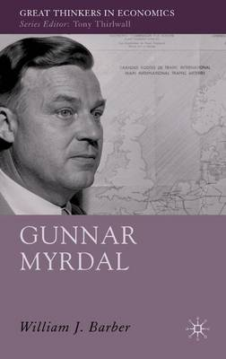 Gunnar Myrdal: An Intellectual Biography - Great Thinkers in Economics (Hardback)