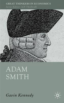 Adam Smith: A Moral Philosopher and His Political Economy - Great Thinkers in Economics (Hardback)