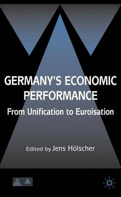 Germany's Economic Performance: From Unification to Euroization - Anglo-German Foundation (Hardback)