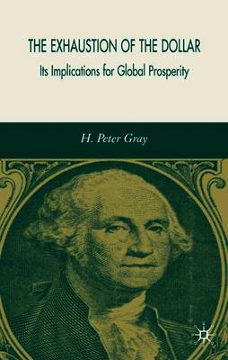 The Exhaustion of the Dollar: Its Implications for Global Prosperity (Paperback)