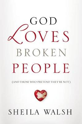 God Loves Broken People: How Our Loving Father Makes Us Whole (Paperback)