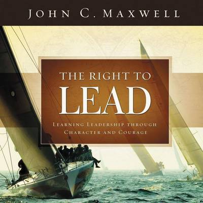 The Right to Lead: Learning Leadership Through Character and Courage (Hardback)
