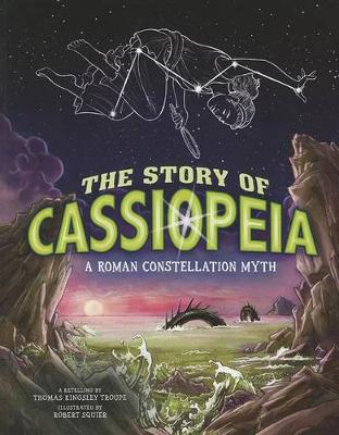 The Story of Cassiopeia: A Roman Constellation Myth - Capstone Picture Window Books: Night Sky Stories (Paperback)