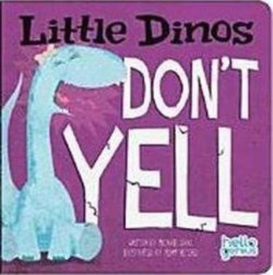 Little Dinos Don't Yell - Early Years: Hello Genius (Board book)