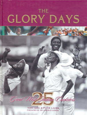 The Glory Days: 25 Great West Indian Cricketers (Hardback)