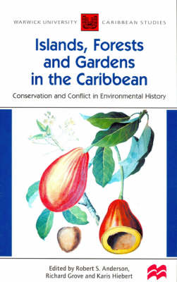 Islands, Forests and Gardens in the Caribbean: Conservation and Conflict in Environmental History - Warwick University Caribbean Studies (Paperback)