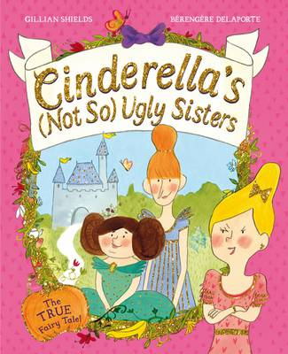 Cinderella's Not So Ugly Sisters: The True Fairy Tale (Paperback)