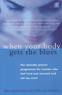 When Your Body Gets the Blues: The Clinically Proven Programme for Women Who Feel Tired and Stressed and Eat Too Much (Paperback)