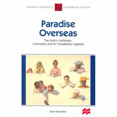 Paradise Overseas: The Dutch Caribbean - Colonialism and Its Transatlantic Legacies - Warwick University Caribbean Studies (Paperback)