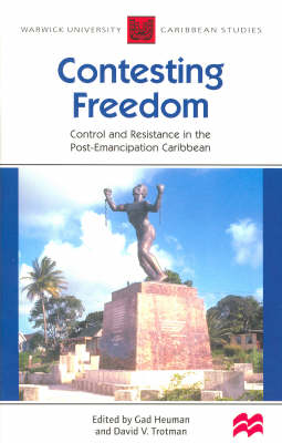 Contesting Freedom: Control and Resistance in the Post-emancipation Caribbean - Warwick University Caribbean Studies (Paperback)
