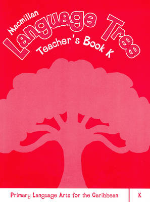 Macmillan Language Tree: Primary Language Arts for the Caribbean: Teacher's Book K (Paperback)
