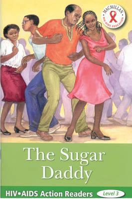 The Sugar Daddy: Level 3 - HIV/AIDS Action Readers S. (Paperback)