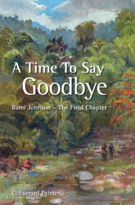A Time to Say Goodbye: Rami Johnson - the Final Chapter - C. Everard Palmer Collection (Paperback)