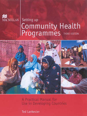 Setting Up Community Health Programmes: A Practical Manual for Use in Developing Countries (Paperback)