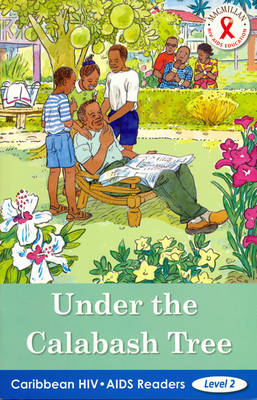 Caribbean HIV/AIDS Readers: Under the Calabash Tree (Level 2) (Paperback)
