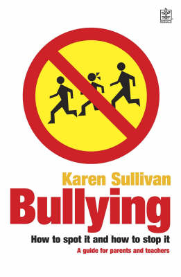 Bullying: How to Spot it and How to Stop it - A Guide for Parents and Teachers (Paperback)