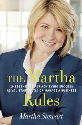 The Martha Rules: 10 Essentials for Achieving Success as You Start, Grow or Manage a Business (Paperback)