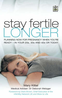 Stay Fertile Longer: Planning Now for Pregnancy When You're Ready - In Your 20s, 30s and 40s or Today (Paperback)