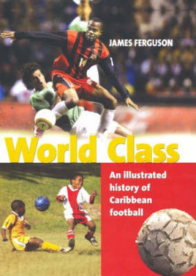 World Class: An Illustrated History of Caribbean Football (Hardback)
