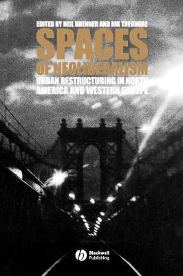 Spaces of Neoliberalism: Urban Restructuring in North America and Western Europe - Antipode Book Series (Paperback)