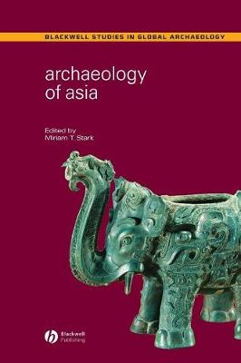 Archaeology of Asia - Wiley Blackwell Studies in Global Archaeology (Paperback)