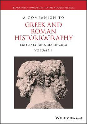 A Companion to Greek and Roman Historiography - Blackwell Companions to the Ancient World (Hardback)